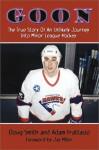 Goon: The True Story of an Unlikely Journey Into Minor League Hockey - Doug Smith