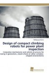 Design of Compact Climbing Robots for Power Plant Inspection - Wolfgang Fischer