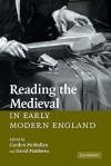 Reading the Medieval in Early Modern England - Gordon McMullan, David Matthews