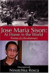 Jose Maria Sison: At Home in the World: Portrait of a Revolutionary - Ninotchka Rosca, Jose Maria Sison