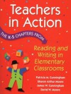 Teachers in Action: The K-5 Chapters from Reading and Writing in Elementary Schools - Patricia Marr Cunningham, James W. Cunningham, Sharon Arthur Moore