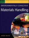 Environmentally Conscious Materials Handling (Environmentally Conscious Engineering, Myer Kutz Series) - Myer Kutz, Kutz