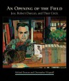 An Opening of the Field: Jess, Robert Duncan, and Their Circle - Michael Duncan