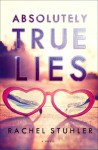 Absolutely True Lies: A Novel - Rachel Stuhler