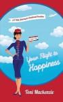 Your Flight to Happiness: A 7-Step Journey to Emotional Freedom by Toni Mackenzie (2016-05-10) - Toni Mackenzie