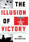 The Illusion of Victory: The True Costs of War - Ian J. Bickerton