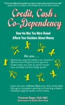 Credit, Cash & Co Dependency: How The Way You Were Raised Affects Your Decision About Money - Yvonne Kaye