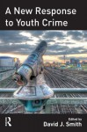 A New Response to Youth Crime - David John Smith