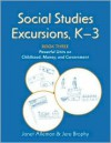 Social Studies Excursions, K-3 Book Three: Powerful Units on Childhood, Money, and Government - Janet Alleman, Jere Brophy