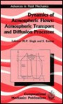 Dynamics of Atmospheric Flows: Atmospheric Transport and Diffusion Processes - M.P. Singh, S. Raman