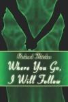 Where You Go, I Will Follow - Richard Fletcher
