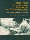 Indigenous Enviromental Knowledge and its Transformations: Critical Anthropological Perspectives (Studies in Environmental Anthropology) - Alan Bicker, Roy Ellen, Peter Parkes
