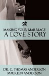Making Your Marriage a Love Story - C. Thomas Anderson, Maureen Anderson