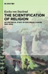 The Scientification of Religion: An Historical Study of Discursive Change, 1800 2000 - Kocku Von Stuckrad