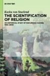 The Scientification of Religion: An Historical Study of Discursive Change, 1800 2000 - Kocku Von Stuckrad