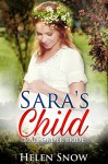 Mail Order Bride Romance: Sara's Child: (A Clean Cowboy Historical Pregnancy Romance) (New Adult Short Stories) - Helen Snow