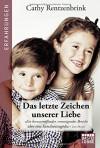 Das letzte Zeichen unserer Liebe - Cathy Rentzenbrink, Veronika Dünninger