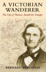 A Victorian Wanderer: The Life of Thomas Arnold the Younger - Bernard Bergonzi