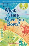 What Time Were You Born?: Creating Your Complete Astrological Chart - Sasha Fenton, Zambezi Publishing