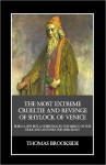 The Most Extreme Crueltie and Revenge of Shylock of Venice, Born a Jew but a Christian by the Mercy of the Doge and Antonio the Merchant - Thomas Brookside