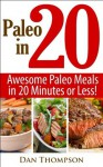 Paleo In 20 : Awesome Paleo Meals In 20 Minutes or Less! - Dan Thompson