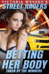 Betting Her Body - Taken by the Winners (Street Racers) - Victoria Wessex
