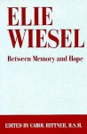 Elie Wiesel: Between Memory and Hope - Carol Rittner