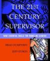 The 21st Century Supervisor: Nine Essential Skills for Frontline Leaders - Brad Humphrey