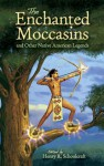 The Enchanted Moccasins and Other Native American Legends - Henry Rowe Schoolcraft