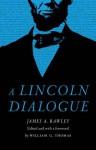 A Lincoln Dialogue - James A. Rawley, William G Thomas