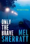 Only the Brave - Mel Sherratt