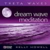 Dream Wave Meditation - Kelly Howell