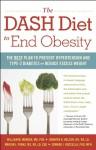 The DASH Diet to End Obesity: The Best Plan to Prevent Hypertension and Type-2 Diabetes and Reduce Excess Weight - William M. Manger, Jennifer K. Nelson, Marion J. Franz, Edward J Roccella