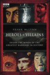 Heroes & Villains: Inside the minds of the greatest warriors in history - Frank McLynn