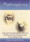 Perplexingly Easy: Selected Correspondence Between William Rowan Hamilton And Peter Guthrie Tait - William Rowan Hamilton, Peter Guthrie Tait, David R. Wilkins