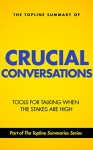 The Topline Summary of: Crucial Conversations - Top Tools for Talking When the Stakes are High (Topline Summaries) - Gareth F. Baines, Brevity Books, Kerry Patterson