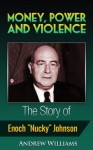 "Money, Power and Violence - The Story of Enoch ""Nucky"" Johnson - Andrew Williams"