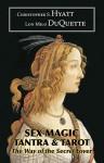Sex Magic, Tantra & Tarot: The Way of the Secret Lover - Christopher S. Hyatt, Lon Milo DuQuette, David Cherubim, Phil Hine