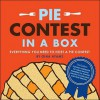 Pie Contest in a Box: Everything You Need to Host a Pie Contest - Gina Hyams