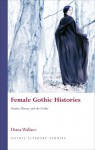 Female Gothic Histories: Gender, History and the Gothic - Diana Wallace