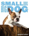Small Dog, Big Dog - Barbara Karant