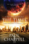 Understanding the Times: Living Courageously in Prophetic Days - Paul Chappell