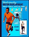 Understanding Motor Development: Infants, Children, Adolescents, Adults - David L. Gallahue
