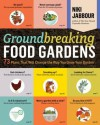 Groundbreaking Food Gardens: 73 Plans That Will Change the Way You Grow Your Garden - Niki Jabbour