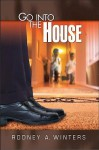Go Into the House - Rodney A. Winters
