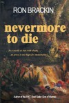 Nevermore to Die: In a World at War with Death, No Price Is Too High to Pay for Immortality! - Ron Brackin