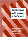 Measurement And Evaluation In The Schools - Blaine R. Worthen, Walter R. Borg, Karl R. White