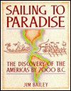 Sailing to Paradise: The Discovery of the Americas by 7000 B.C. - Jim Bailey