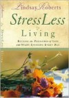 Stressless Living: Release the Pressures of Life and Start Enjoying Every Day - Lindsay Roberts