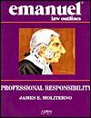 Professional Responsibility (Emanuel Law Outline) - James E. Moliterno